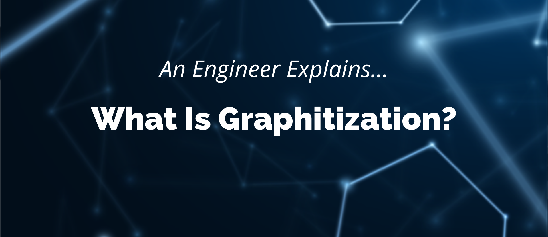 What Is graphitization? A Carbon/Graphite Engineer Explains